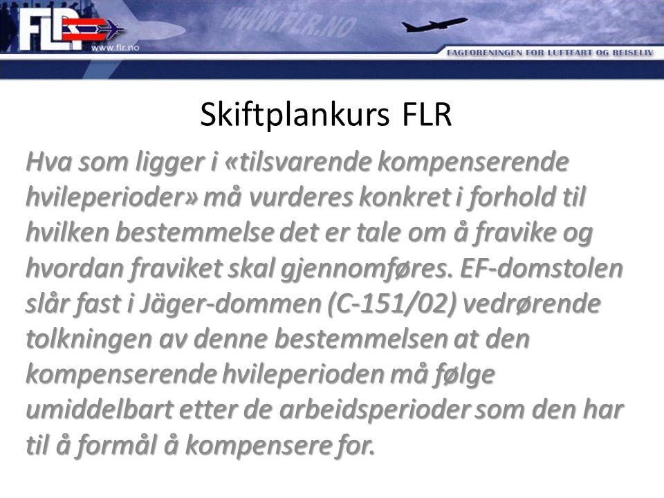 Skiftplankurs FLR Hva som ligger i «tilsvarende kompenserende hvileperioder» må vurderes konkret i forhold til hvilken bestemmelse det er tale om å fr
