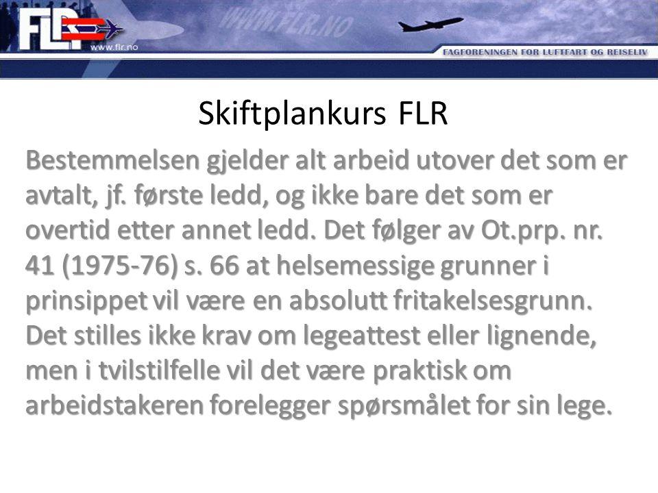 Skiftplankurs FLR Bestemmelsen gjelder alt arbeid utover det som er avtalt, jf. første ledd, og ikke bare det som er overtid etter annet ledd. Det føl