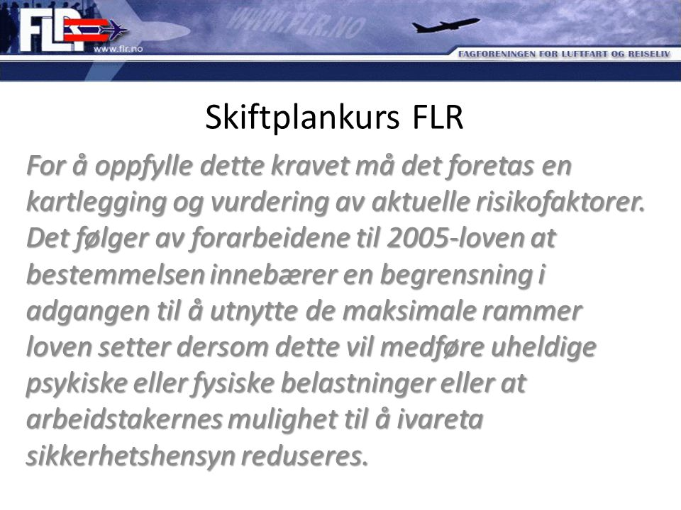 Skiftplankurs FLR For å oppfylle dette kravet må det foretas en kartlegging og vurdering av aktuelle risikofaktorer. Det følger av forarbeidene til 20