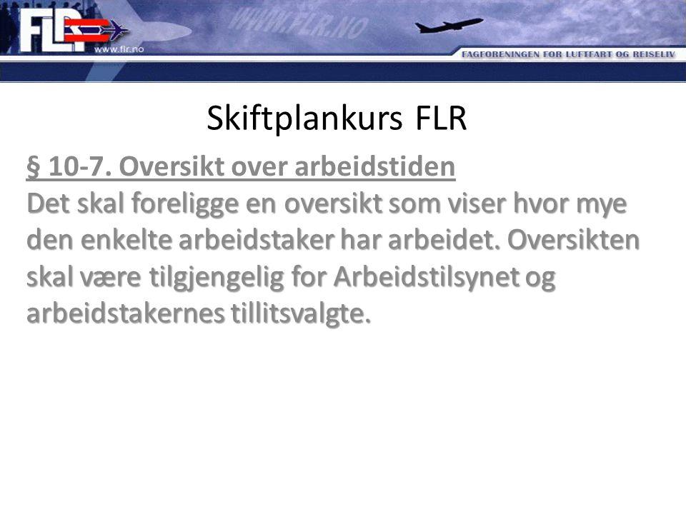 Skiftplankurs FLR Det skal foreligge en oversikt som viser hvor mye den enkelte arbeidstaker har arbeidet. Oversikten skal være tilgjengelig for Arbei