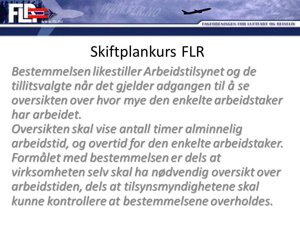Skiftplankurs FLR Bestemmelsen likestiller Arbeidstilsynet og de tillitsvalgte når det gjelder adgangen til å se oversikten over hvor mye den enkelte