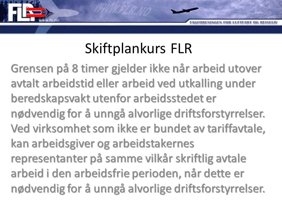 Skiftplankurs FLR Grensen på 8 timer gjelder ikke når arbeid utover avtalt arbeidstid eller arbeid ved utkalling under beredskapsvakt utenfor arbeidss