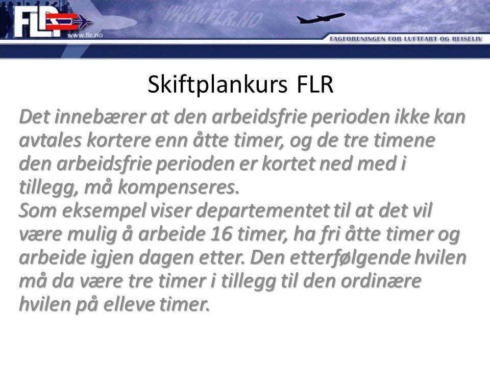 Skiftplankurs FLR Det innebærer at den arbeidsfrie perioden ikke kan avtales kortere enn åtte timer, og de tre timene den arbeidsfrie perioden er kort