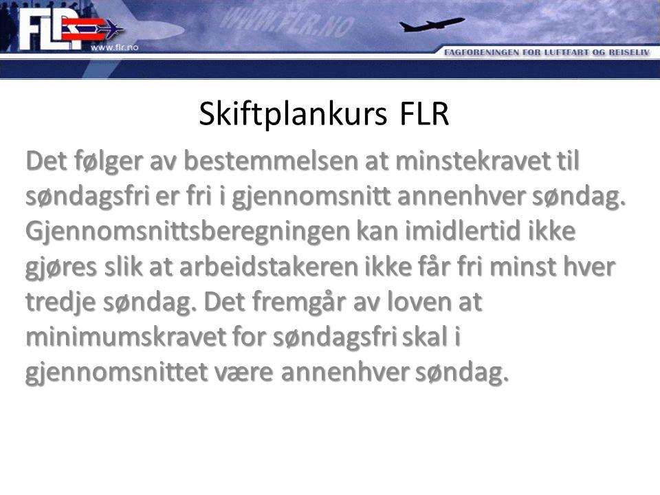 Skiftplankurs FLR Det følger av bestemmelsen at minstekravet til søndagsfri er fri i gjennomsnitt annenhver søndag. Gjennomsnittsberegningen kan imidl