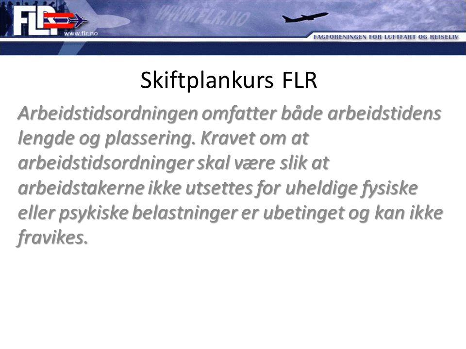 Skiftplankurs FLR Arbeidstidsordningen omfatter både arbeidstidens lengde og plassering. Kravet om at arbeidstidsordninger skal være slik at arbeidsta