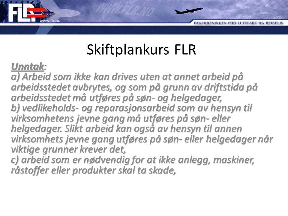 Skiftplankurs FLR Unntak: a) Arbeid som ikke kan drives uten at annet arbeid på arbeidsstedet avbrytes, og som på grunn av driftstida på arbeidsstedet
