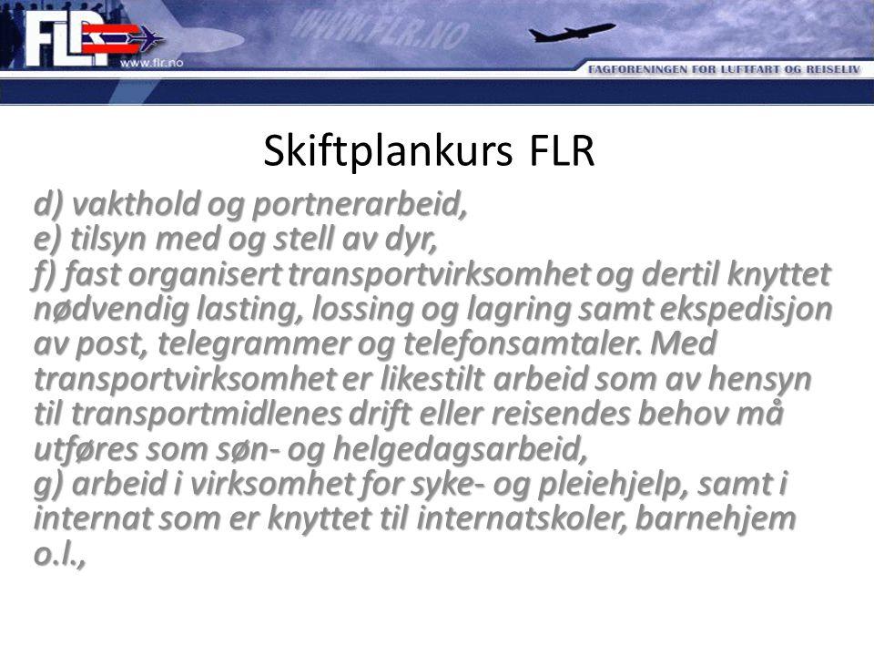 Skiftplankurs FLR d) vakthold og portnerarbeid, e) tilsyn med og stell av dyr, f) fast organisert transportvirksomhet og dertil knyttet nødvendig last