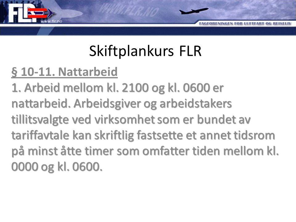 Skiftplankurs FLR 1. Arbeid mellom kl. 2100 og kl. 0600 er nattarbeid. Arbeidsgiver og arbeidstakers tillitsvalgte ved virksomhet som er bundet av tar