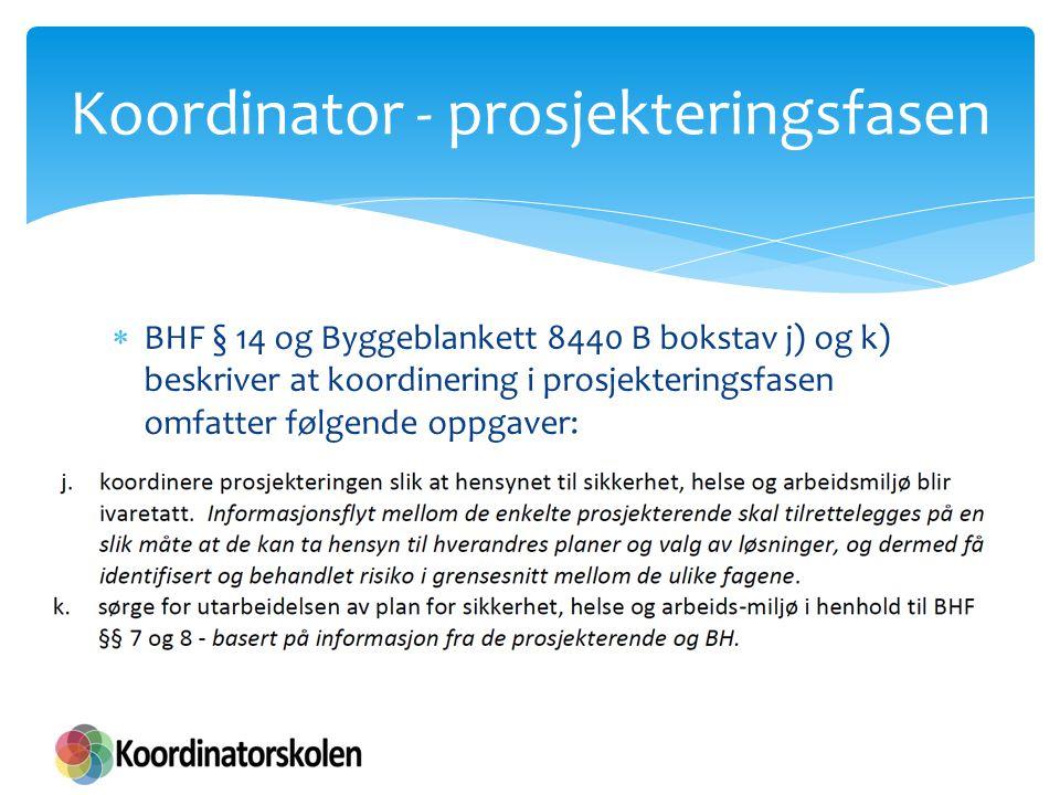  BHF § 14 og Byggeblankett 8440 B bokstav j) og k) beskriver at koordinering i prosjekteringsfasen omfatter følgende oppgaver: Koordinator - prosjekt