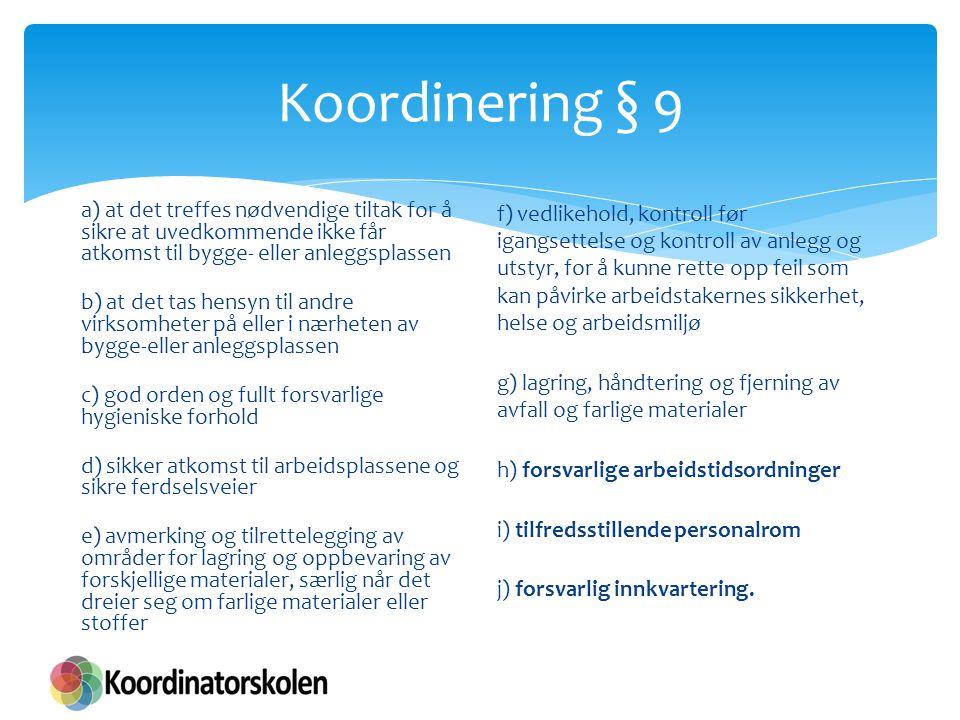 Koordinering § 9 a) at det treffes nødvendige tiltak for å sikre at uvedkommende ikke får atkomst til bygge- eller anleggsplassen b) at det tas hensyn