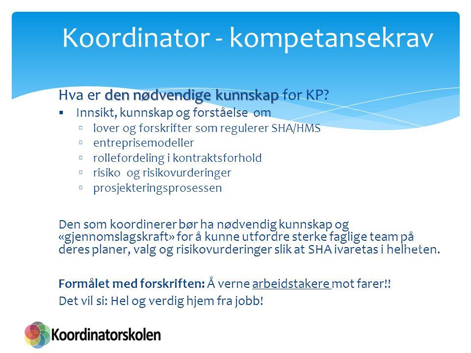 Koordinator - kompetansekrav den nødvendige kunnskap Hva er den nødvendige kunnskap for KP?  Innsikt, kunnskap og forståelse om  lover og forskrifte