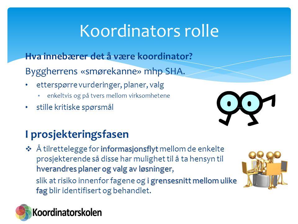 Hva innebærer det å være koordinator? Byggherrens «smørekanne» mhp SHA. etterspørre vurderinger, planer, valg enkeltvis og på tvers mellom virksomhete