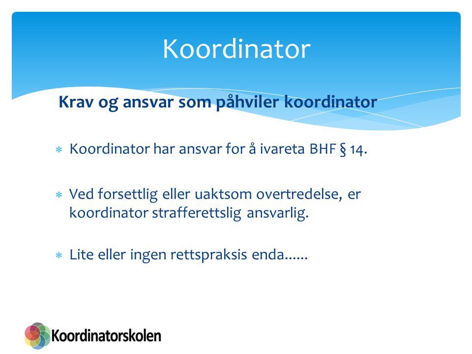 Krav og ansvar som påhviler koordinator  Koordinator har ansvar for å ivareta BHF § 14.  Ved forsettlig eller uaktsom overtredelse, er koordinator s
