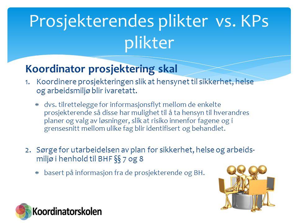 Prosjekterendes plikter vs. KPs plikter Koordinator prosjektering skal 1.Koordinere prosjekteringen slik at hensynet til sikkerhet, helse og arbeidsmi