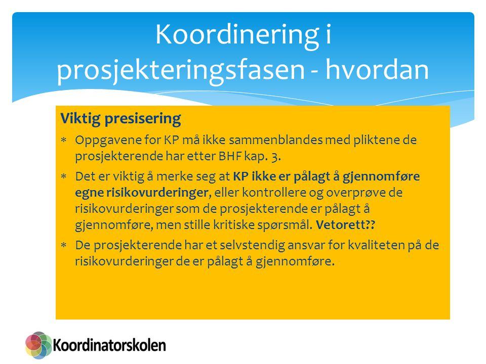 Koordinering i prosjekteringsfasen - hvordan Viktig presisering  Oppgavene for KP må ikke sammenblandes med pliktene de prosjekterende har etter BHF