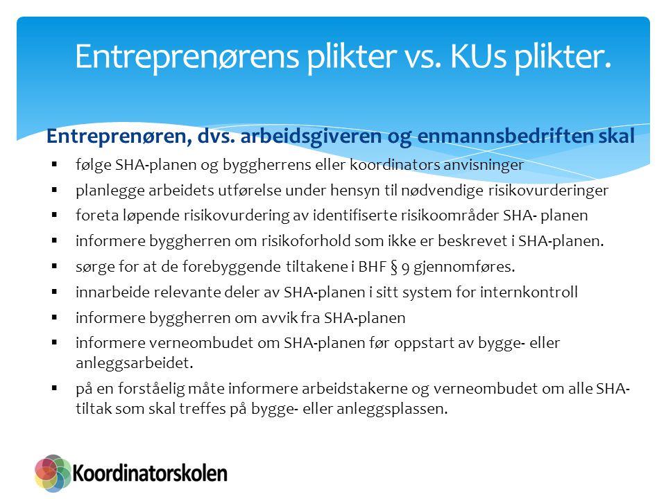 Entreprenørens plikter vs. KUs plikter. Entreprenøren, dvs. arbeidsgiveren og enmannsbedriften skal  følge SHA-planen og byggherrens eller koordinato