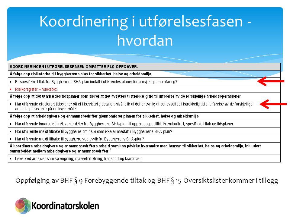 Koordinering i utførelsesfasen - hvordan Oppfølging av BHF § 9 Forebyggende tiltak og BHF § 15 Oversiktslister kommer i tillegg
