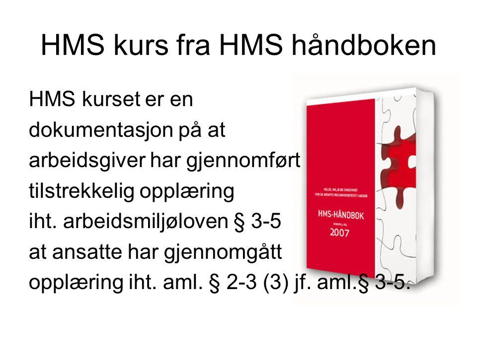 HMS kurs fra HMS håndboken HMS kurset er en dokumentasjon på at arbeidsgiver har gjennomført tilstrekkelig opplæring iht. arbeidsmiljøloven § 3-5 at a