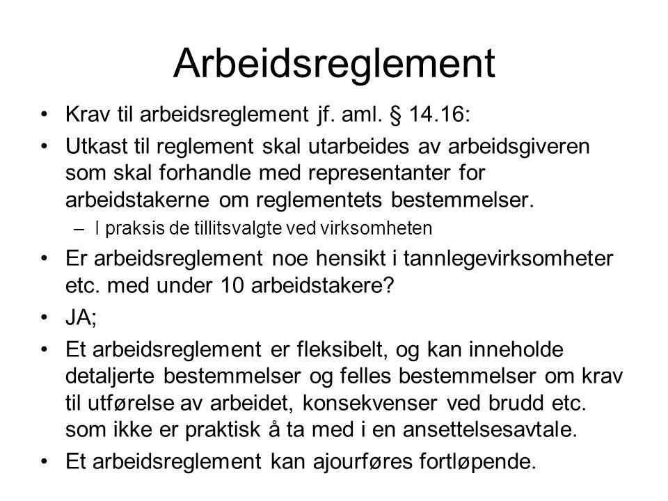 Arbeidsreglement Krav til arbeidsreglement jf. aml. § 14.16: Utkast til reglement skal utarbeides av arbeidsgiveren som skal forhandle med representan