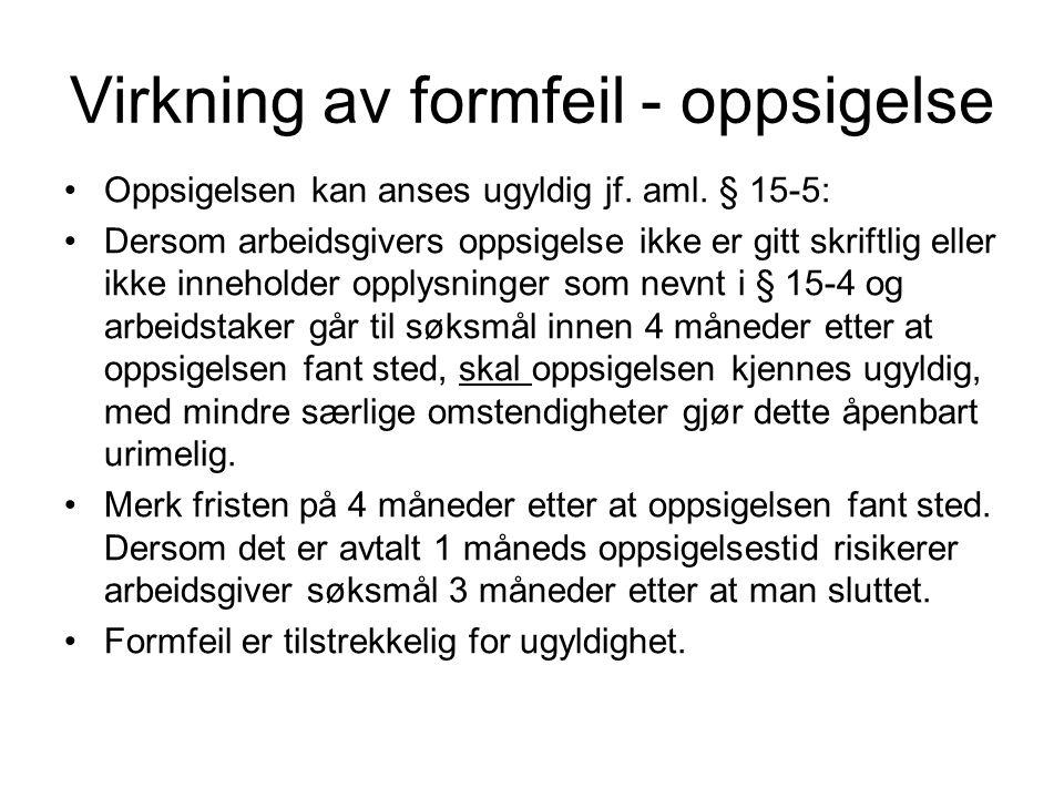Virkning av formfeil - oppsigelse Oppsigelsen kan anses ugyldig jf. aml. § 15-5: Dersom arbeidsgivers oppsigelse ikke er gitt skriftlig eller ikke inn