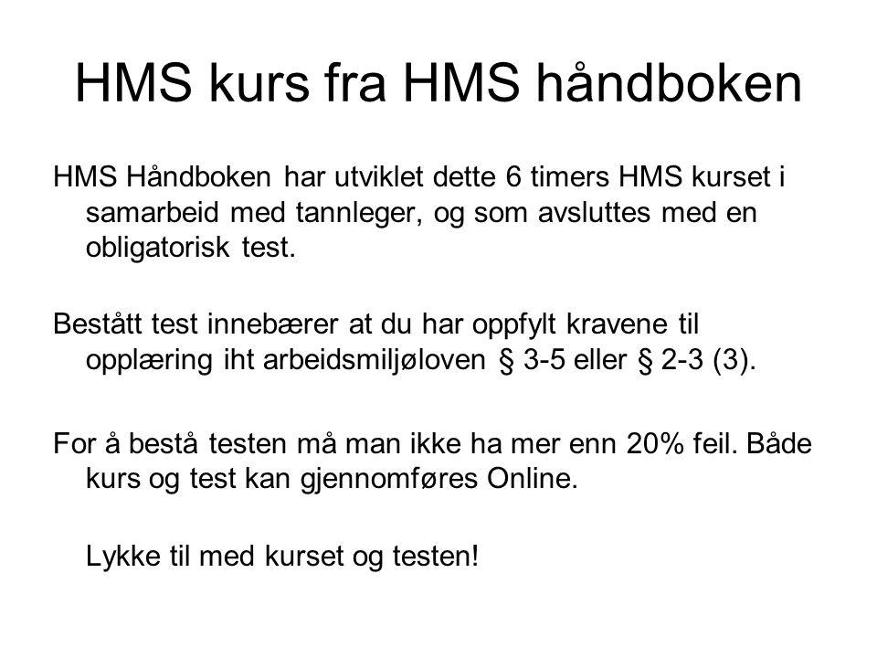 HMS kurs fra HMS håndboken HMS Håndboken har utviklet dette 6 timers HMS kurset i samarbeid med tannleger, og som avsluttes med en obligatorisk test.