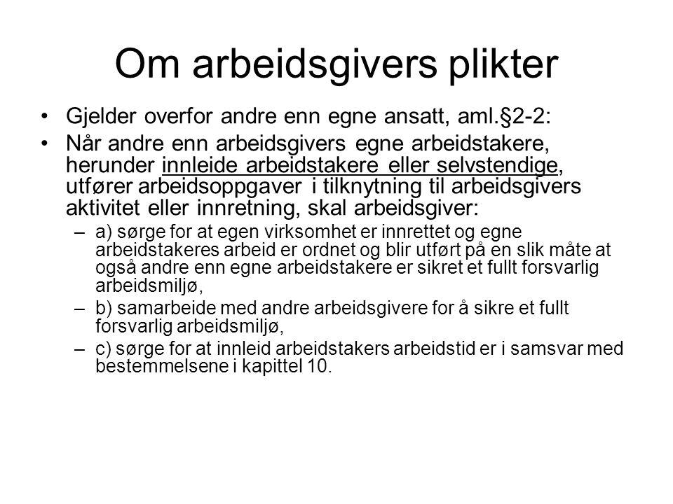 Om arbeidsgivers plikter Gjelder overfor andre enn egne ansatt, aml.§2-2: Når andre enn arbeidsgivers egne arbeidstakere, herunder innleide arbeidstak
