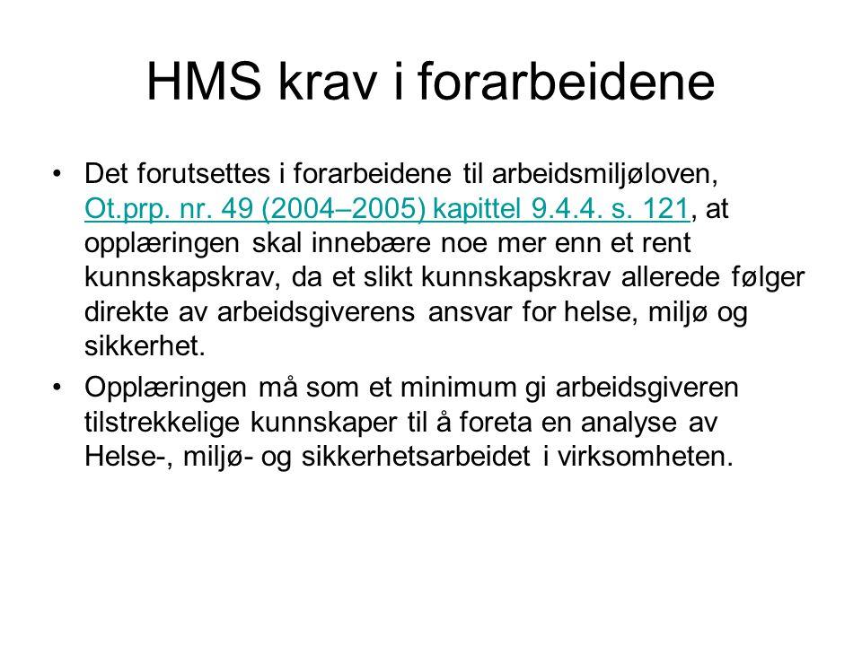 HMS krav i forarbeidene Det forutsettes i forarbeidene til arbeidsmiljøloven, Ot.prp. nr. 49 (2004–2005) kapittel 9.4.4. s. 121, at opplæringen skal i