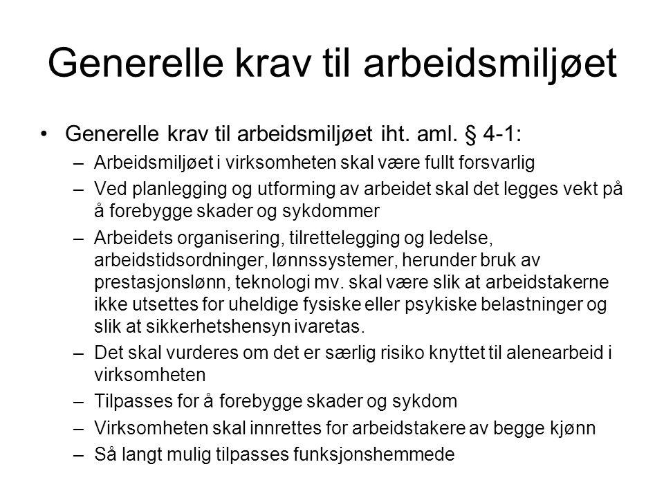 Generelle krav til arbeidsmiljøet Generelle krav til arbeidsmiljøet iht. aml. § 4-1: –Arbeidsmiljøet i virksomheten skal være fullt forsvarlig –Ved pl