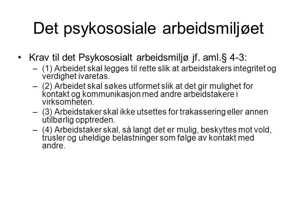 Det psykososiale arbeidsmiljøet Krav til det Psykososialt arbeidsmiljø jf. aml.§ 4-3: –(1) Arbeidet skal legges til rette slik at arbeidstakers integr