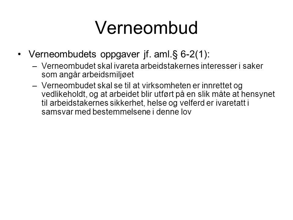 Verneombud Verneombudets oppgaver jf. aml.§ 6-2(1): –Verneombudet skal ivareta arbeidstakernes interesser i saker som angår arbeidsmiljøet –Verneombud