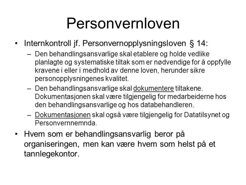 Personvernloven Internkontroll jf. Personvernopplysningsloven § 14: –Den behandlingsansvarlige skal etablere og holde vedlike planlagte og systematisk