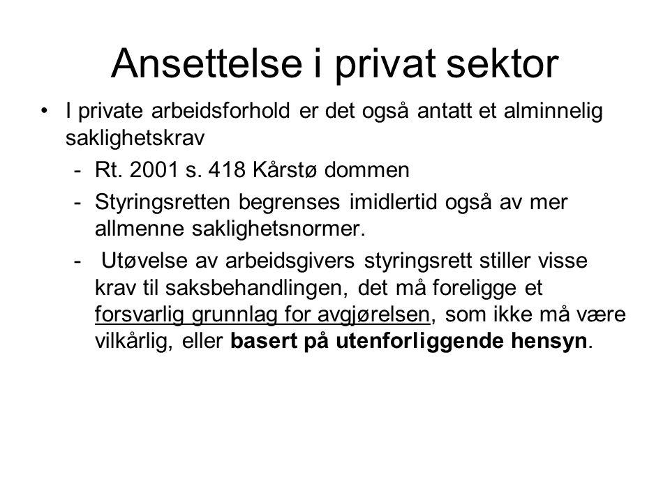 Ansettelse i privat sektor I private arbeidsforhold er det også antatt et alminnelig saklighetskrav -Rt. 2001 s. 418 Kårstø dommen -Styringsretten beg