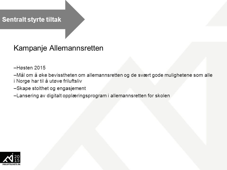 Kampanje Allemannsretten –Høsten 2015 –Mål om å øke bevisstheten om allemannsretten og de svært gode mulighetene som alle i Norge har til å utøve fril