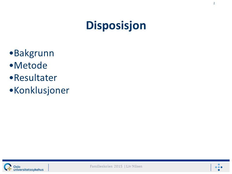 2 Disposisjon Bakgrunn Metode Resultater Konklusjoner Familieskolen 2015 | Liv Nilsen