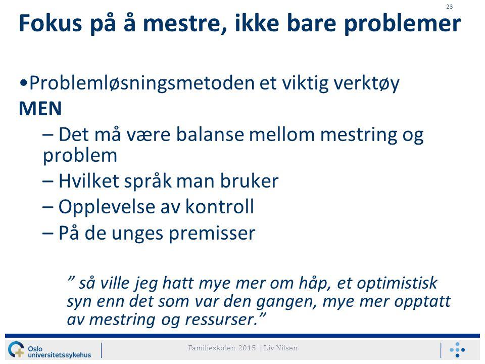 23 Fokus på å mestre, ikke bare problemer Problemløsningsmetoden et viktig verktøy MEN – Det må være balanse mellom mestring og problem – Hvilket språ