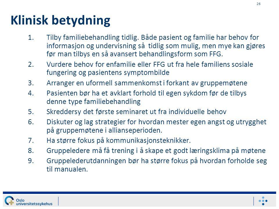 26 Klinisk betydning 1.Tilby familiebehandling tidlig. Både pasient og familie har behov for informasjon og undervisning så tidlig som mulig, men mye