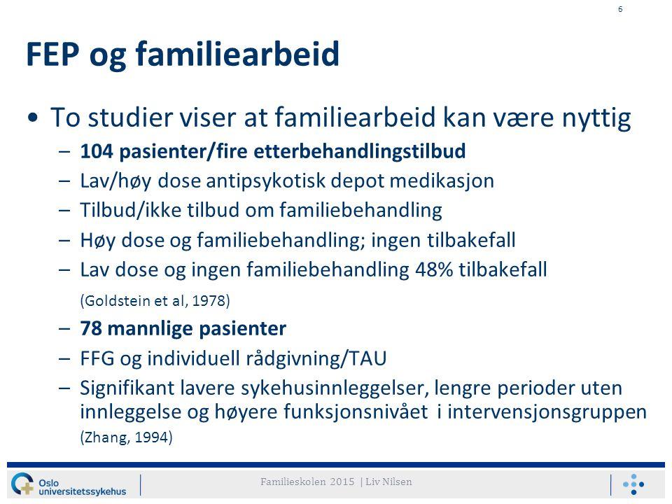 6 FEP og familiearbeid To studier viser at familiearbeid kan være nyttig –104 pasienter/fire etterbehandlingstilbud –Lav/høy dose antipsykotisk depot