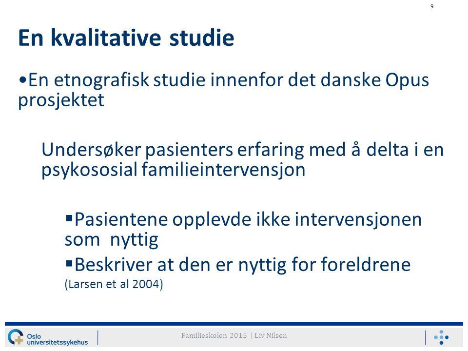 9 En kvalitative studie En etnografisk studie innenfor det danske Opus prosjektet Undersøker pasienters erfaring med å delta i en psykososial familiei