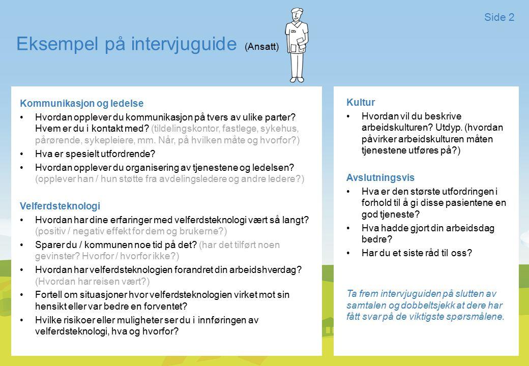 Eksempel på intervjuguide (Ansatt) Side 2 Kommunikasjon og ledelse Hvordan opplever du kommunikasjon på tvers av ulike parter? Hvem er du i kontakt me