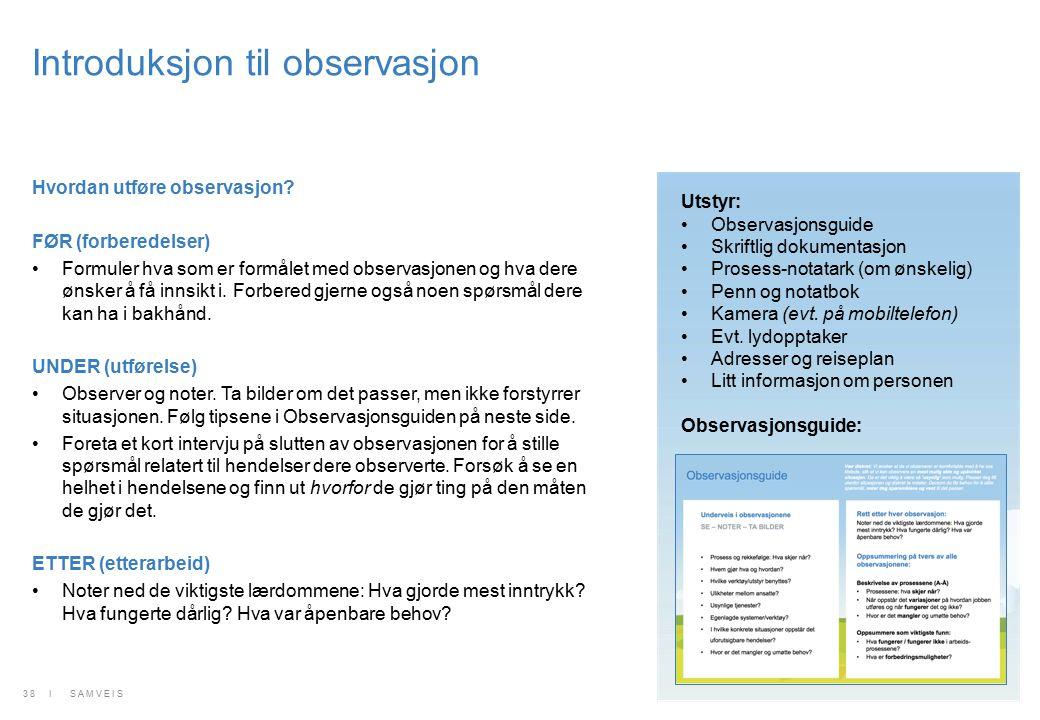 Introduksjon til observasjon Hvordan utføre observasjon? FØR (forberedelser) Formuler hva som er formålet med observasjonen og hva dere ønsker å få in