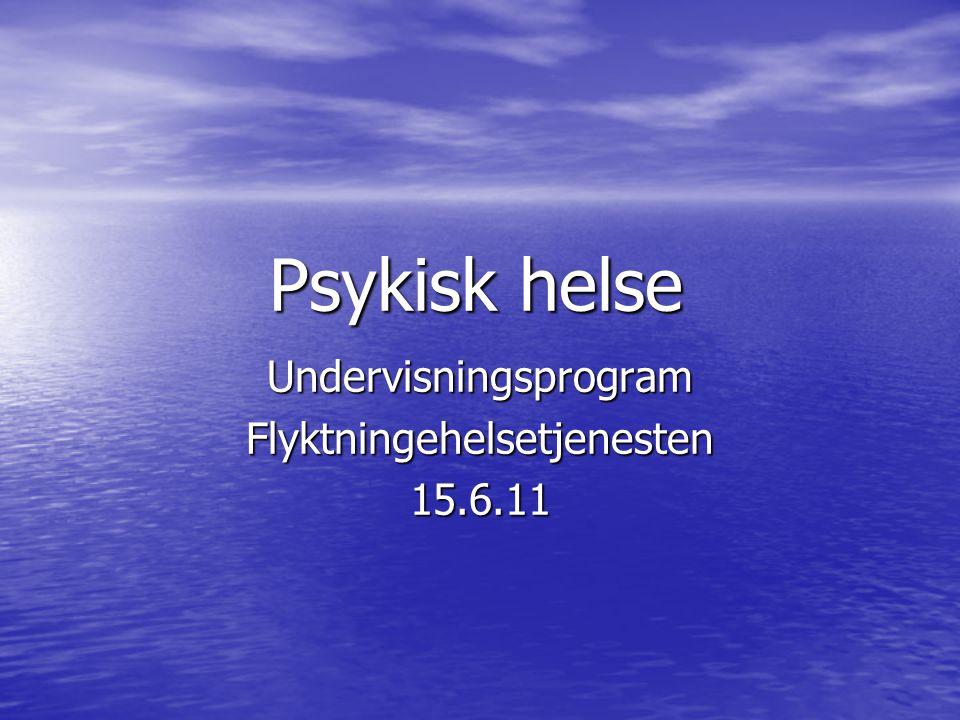 Psykisk helse UndervisningsprogramFlyktningehelsetjenesten15.6.11