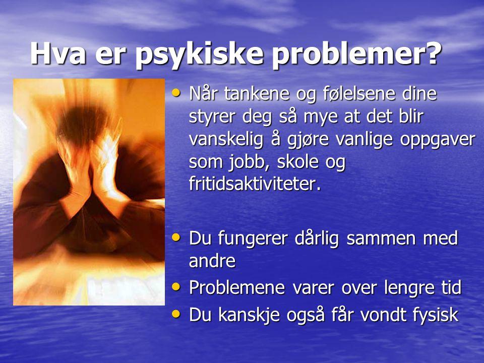 Hva er psykiske problemer? Når tankene og følelsene dine styrer deg så mye at det blir vanskelig å gjøre vanlige oppgaver som jobb, skole og fritidsak