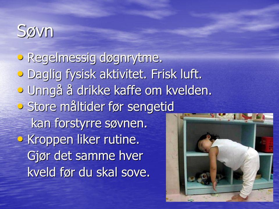Søvn Regelmessig døgnrytme. Regelmessig døgnrytme. Daglig fysisk aktivitet. Frisk luft. Daglig fysisk aktivitet. Frisk luft. Unngå å drikke kaffe om k