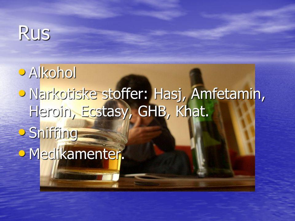 Rus Alkohol Alkohol Narkotiske stoffer: Hasj, Amfetamin, Heroin, Ecstasy, GHB, Khat. Narkotiske stoffer: Hasj, Amfetamin, Heroin, Ecstasy, GHB, Khat.