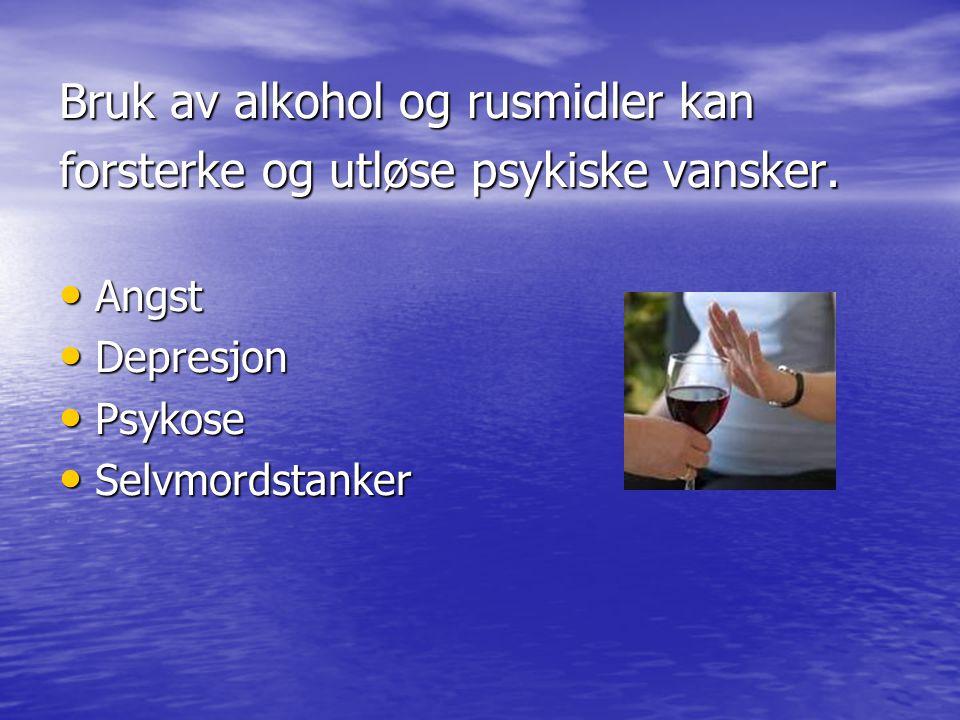 Bruk av alkohol og rusmidler kan forsterke og utløse psykiske vansker. Angst Angst Depresjon Depresjon Psykose Psykose Selvmordstanker Selvmordstanker