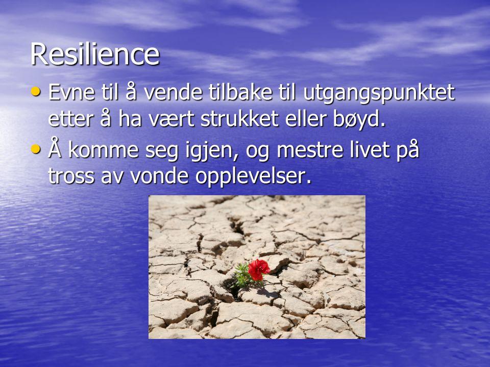 Resilience Evne til å vende tilbake til utgangspunktet etter å ha vært strukket eller bøyd. Evne til å vende tilbake til utgangspunktet etter å ha vær