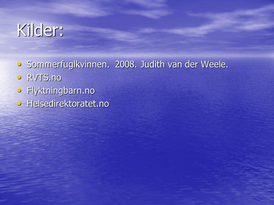 Kilder: Sommerfuglkvinnen. 2008. Judith van der Weele. Sommerfuglkvinnen. 2008. Judith van der Weele. RVTS.no RVTS.no Flyktningbarn.no Flyktningbarn.n