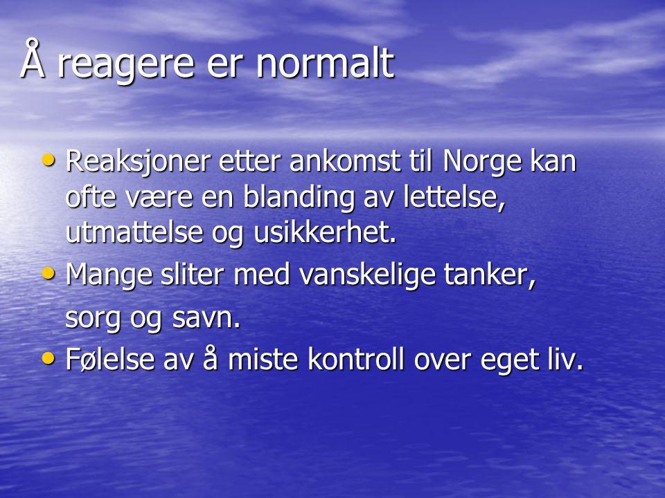 Å reagere er normalt Reaksjoner etter ankomst til Norge kan ofte være en blanding av lettelse, utmattelse og usikkerhet. Reaksjoner etter ankomst til
