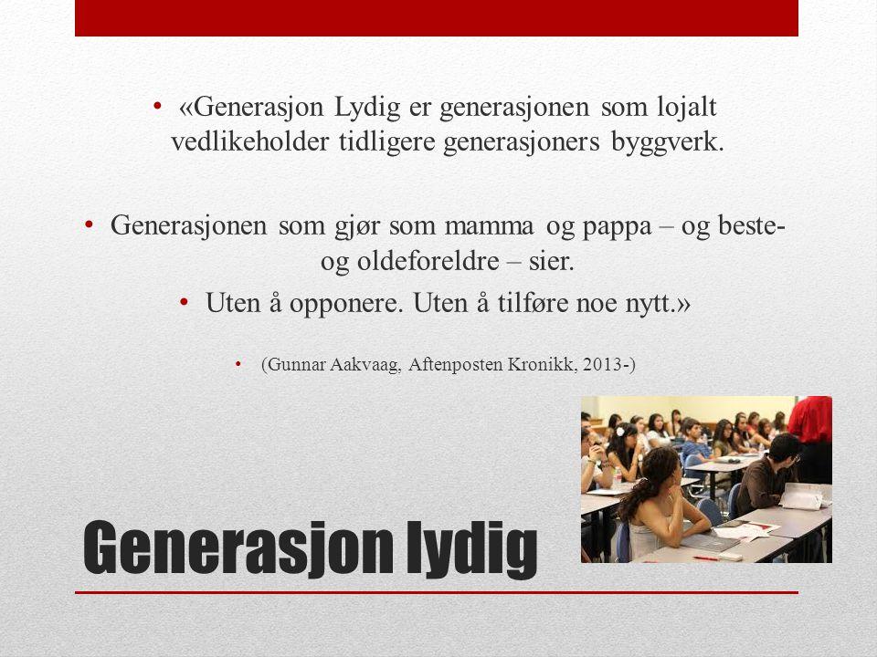 Generasjon lydig «Generasjon Lydig er generasjonen som lojalt vedlikeholder tidligere generasjoners byggverk. Generasjonen som gjør som mamma og pappa