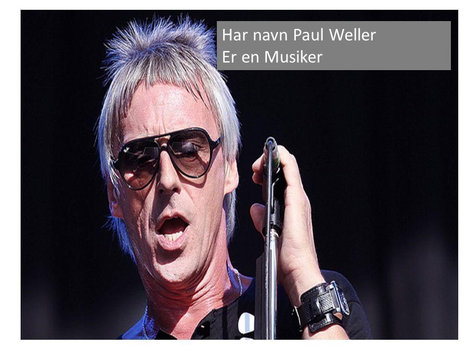 Har navn Paul Weller Er en Musiker
